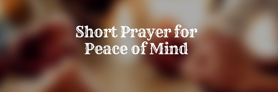 Short Prayer for Peace of Mind