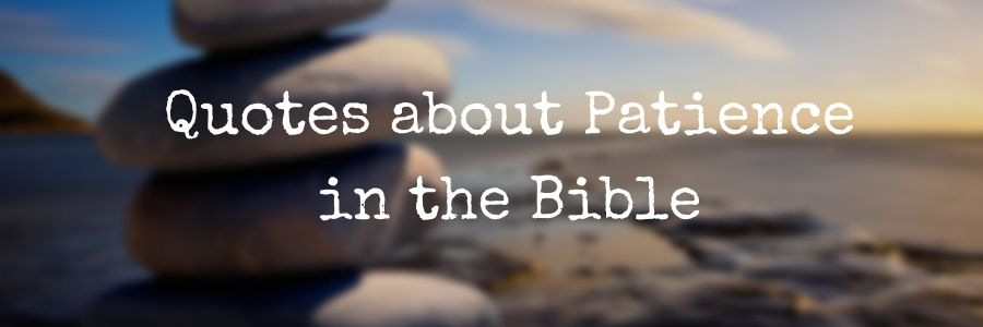 Quotes about Patience in the Bible